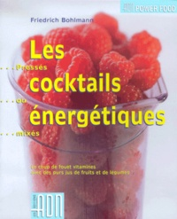 Les cocktails énergétiques. Pressés ou mixés - Friedrich Bohlmann |