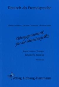 Friedrich Clamer et Erhard G Heilmann - Übungsgrammatik für die Mittelstufe - Regeln, Listen, Ubungen Niveau C1, Erweiterte Fassung.