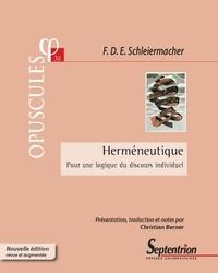 Friedrich Daniel Ernst Schleiermacher et Christian Berner - Herméneutique - Pour une logique du discours individuel.