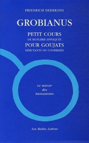 Friedrich Dedekind - Grobianus - Petit cours de muflerie pour goujats débutants ou confirmés, édition bilingue français-latin.