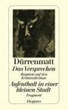 Friedrich Dürrenmatt - Das Versprechen / Aufenthalt in einer kleinen Stadt - Requiem auf den Kriminalroman / Fragment.