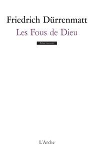 Friedrich Dürrenmatt - Les fous de Dieu.