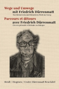 Friedrich Dürrenmatt - Parcours et détours avec Friedrich Dürrenmatt - Tome 1.