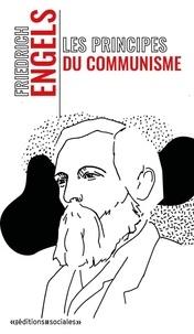 Friedrich Engels - Principes du communisme - Précédé du Projet de profession de foi communiste, suivi de la Contribution à l'histoire de la Ligue des communistes.