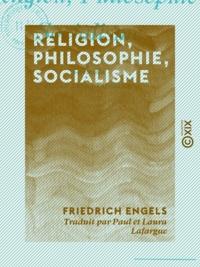 Friedrich Engels et Paul Lafargue - Religion, Philosophie, Socialisme.