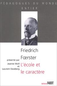 Friedrich Foerster - L'école et le caractère - Les problèmes moraux de la vie scolaire.