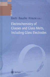 Friedrich-G-K Baucke et Hans Bach - Electrochemistry of Glasses and Glass Melts, Including Glass Electrodes.