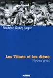 Friedrich Georg Jünger - Les Titans et les dieux - Mythes grecs.