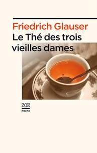 Friedrich Glauser - Le thé des trois vieilles dames.
