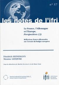 Friedrich Heinemann et Maxime Lefebvre - La France, l'Allemagne et l'Europe : perspectives - Volume 3, Réflexions franco-allemandes sur l'avenir du budget européen.