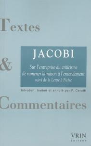 Friedrich Heinrich Jacobi - Sur l'entreprise du criticisme de ramener la raison à l'entendement et de donner à la philosophie une nouvelle orientation suivi de Lettre à Fichte.