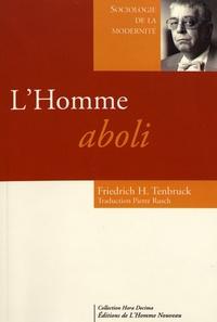 Friedrich Heinrich Tenbruck - L'homme aboli - Le triomphe des sciences sociales.