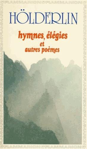 Friedrich Hölderlin - Hymnes, élégies et autres poèmes.