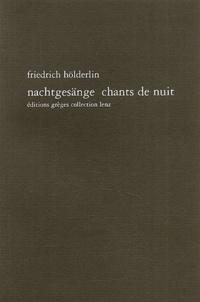 Friedrich Hölderlin - Nachtgesänge : Chants de nuit - Edition bilingue français-allemand.