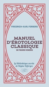 Friedrich-Karl Forberg - Manuel d'érotologie classique - De figuris veneris.