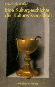 Friedrich Kittler - Eine Kulturgeschichte der Kulturwissenschaft.