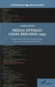 Friedrich Kittler - Médias optiques : cours berlinois 1999.