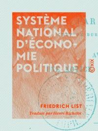 Friedrich List et Henri Richelot - Système national d'économie politique.