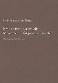 Friedrich-Maximilian Klinger - La vie de Faust, ses exploits et comment il fut précipité en enfer.