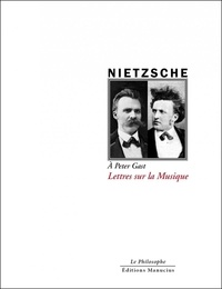 Friedrich Nietzsche - A Peter Gast - Lettres sur la musique.