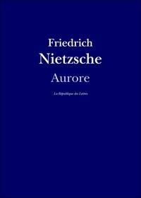 Friedrich Nietzsche - Aurore - Réflexions sur les préjugés moraux.