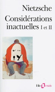CONSIDERATIONS INACTUELLES.- Tomes 1 et 2, Davis Strauss, L'apôtre et l'écrivain, De l'utilité et de l'inconvénient de l'histoire pour la vie - Friedrich Nietzsche  