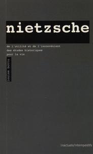 Friedrich Nietzsche - De l'utilité et de l'inconvénient des études historiques pour la vie.