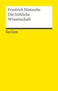 Friedrich Nietzsche - Die fröhliche Wissenschaft.