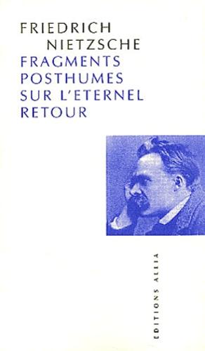 Friedrich Nietzsche - Fragments posthumes sur l'éternel retour.