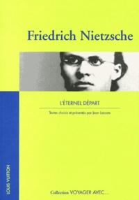 Friedrich Nietzsche - Friedrich Nietzsche - L'éternel départ.