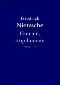 Friedrich Nietzsche - Humain, trop humain.