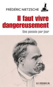 Friedrich Nietzsche et Jean-Yves Clément - Il faut vivre dangereusement - Une pensée par jour.