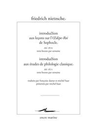 Friedrich Nietzsche - Introduction aux leçons sur l'Oedipe-roi de Sophocle ; Introduction aux études de philologie classique.
