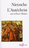 Friedrich Nietzsche - L'Antéchrist. (suivi de) Ecce homo.