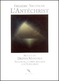 Friedrich Nietzsche - L'Antéchrist. - Anathème contre le christianisme précédé de Nietzsche, l'esprit moderne et l'Antéchrist. Présentation de Dionys Mascolo.