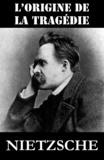 Friedrich Nietzsche et Jean Marnold - L'Origine de la Tragédie (ou La Naissance de la Tragédie).