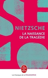 Friedrich Nietzsche - La Naissance de la tragédie - ou Hellénisme et pessimisme, précédé de l'Essai d'autocritique.