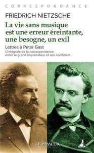 Friedrich Nietzsche - La vie sans musique est une erreur, une besogne éreintante, un exil - Lettres à Peter Gast.