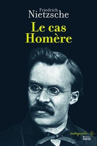 Friedrich Nietzsche - Le cas Homère.