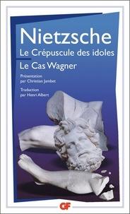 Friedrich Nietzsche - Le crépuscule des idoles ; Le cas Wagner.
