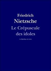 Friedrich Nietzsche - Le Crépuscule des idoles.