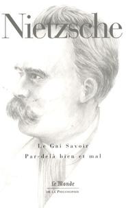 Friedrich Nietzsche - Le Gai Savoir ; Par-delà bien et mal.