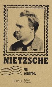 Friedrich Nietzsche - Ma vénérée - Lettres d'amour.