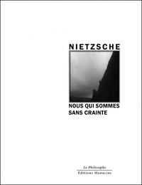 Friedrich Nietzsche - Nous qui sommes sans crainte.