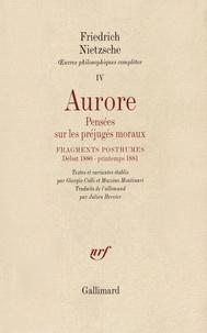 Friedrich Nietzsche - Oeuvres philosophiques complètes - Tome 4, Aurore et fragments posthumes (début 1880 - printemps 1881).