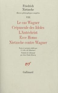 Friedrich Nietzsche - Oeuvres philosophiques complètes - Tome 7, Le cas Wagner ; Crépuscule des Idoles ; L'Antéchrist ; Ecce Homo ; Nietzsche contre Wagner.