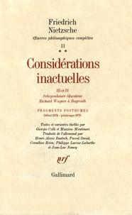 Friedrich Nietzsche - Oeuvres philosophiques complètes - Tome 2-2, Fragments posthumes (début 1874-printemps 1876) Considérations inactuelles III et IV, Schopenhauer éducateur, Richard Wagner à Bayreuth.
