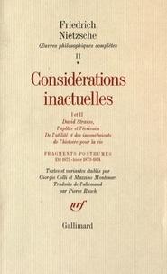 Friedrich Nietzsche - Oeuvres philosophiques complètes - Tome 2, Fragments posthumes (été 1872-hiver 1873-1874) Considérations inactuelles I et II, David Strauss, l'apôtre et l'écrivain - De l'utilité et des inconvénients de l'histoire pour la vie.