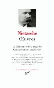 Friedrich Nietzsche - Oeuvres - Tome 1, La naissance de la tragédie ; Considérations inactuelles.