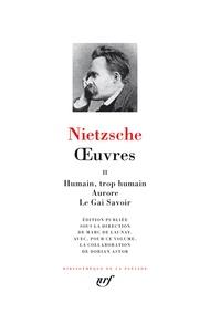 Friedrich Nietzsche - Oeuvres - Tome 2, Humain, trop humain ; Aurore ; Le Gai Savoir.